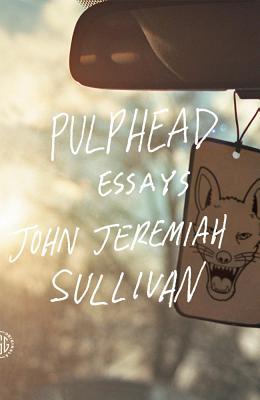 Pulphead By Sullivan, John Jeremiah