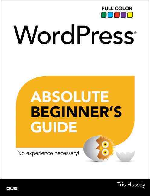 Wordpress Absolute Beginner's Guide By Hussey, Tris