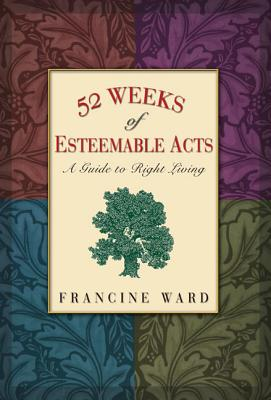 52 Weeks of Esteemable Acts By Ward, Francine